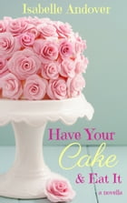 Have Your Cake and Eat It by Isabelle Andover