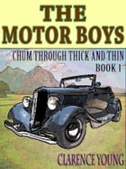 The Motor Boys' Series: Chum Through Thick and Thin--Book 1 (Illustrated): Chum Through Thick and Thin--Book 1 by Clarence Young