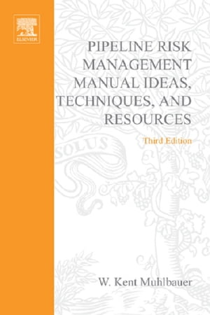 Pipeline Risk Management Manual Ideas,  Techniques,  and Resources