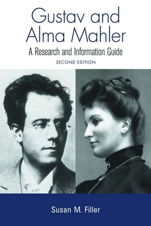Gustav and Alma Mahler A Research and Information Guide