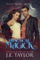 Practical Magick by J.E. Taylor