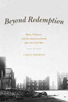 Beyond Redemption: Race, Violence, and the American South after the Civil War by Carole Emberton