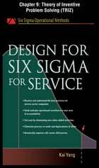 Design for Six Sigma for Service, Chapter 9 - Theory of Inventive Problem Solving (TRIZ) by Kai Yang
