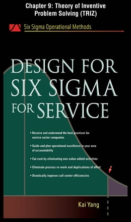 Book Design for Six Sigma for Service, Chapter 9 - Theory of Inventive Problem Solving (TRIZ) by Kai Yang