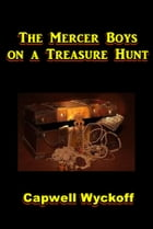 The Mercer Boys on a Treasure Hunt by Capwell Wyckoff