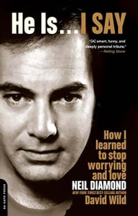 He Is . . . I Say: How I Learned to Stop Worrying and Love Neil Diamond