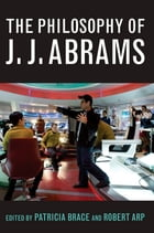 The Philosophy of J.J. Abrams