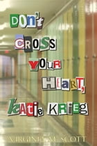 Don't Cross Your Heart, Katie Krieg by Virginia M Scott