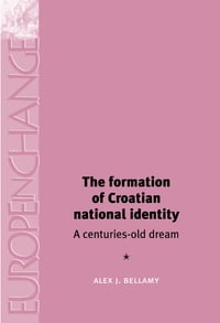 The Formation of Croatian National Identity: A Centuries-Old Dream?