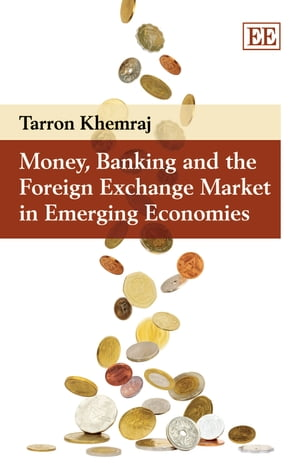 Money, Banking and the Foreign Exchange Market in Emerging Economies by Khemraj