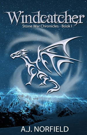 Windcatcher: Book I of the Stone War Chronicles by A.J. Norfield