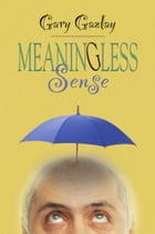 MEANINGLESS SENSE by Gary Gazlay