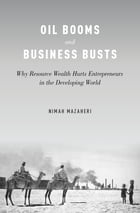 Oil Booms and Business Busts: Why Resource Wealth Hurts Entrepreneurs in the Developing World by Nimah Mazaheri