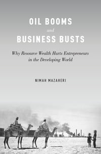 Oil Booms and Business Busts: Why Resource Wealth Hurts Entrepreneurs in the Developing World