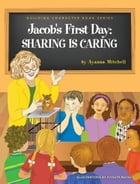 Jacob's First Day: Sharing is Caring! (Building Character Book, #1) by Ayanna Mitchell
