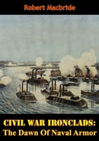 Civil War Ironclads: The Dawn Of Naval Armor by Robert MacBride