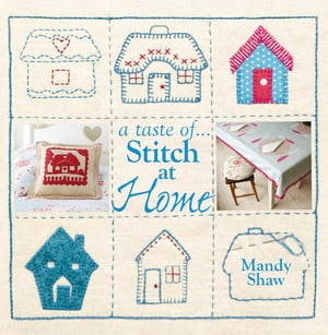 A taste of... Stitch at Home Three sample projects from Mandy Shaw's latest book