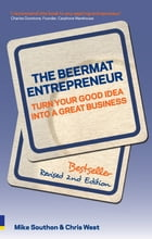 The Beermat Entrepreneur (Revised Edition): Turn your good idea into a great business by Mike Southon