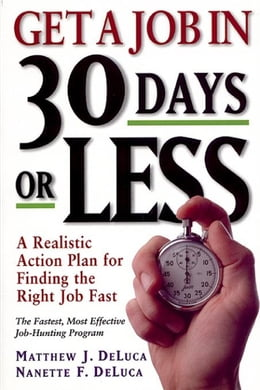 Book Get A Job In 30 Days Or Less: A Realistic Action Plan for Finding the Right Job Fast by DeLuca, Matthew