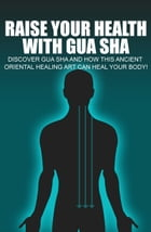 Raise Your Health With Gua Sha by Anonymous