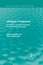 Unequal Treatment (Routledge Revivals): A Study in the Neo-Classical Theory of Discrimination