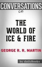 Conversation on The World of Ice & Fire: by George R. R. Martin by dailyBooks