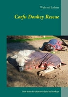 Corfu Donkey Rescue: New home for abandoned and old donkeys by Waltraud Lederer