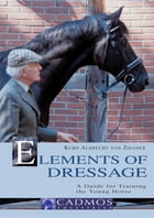 Elements of Dressage: A Guide for Training the Young Horse by Kurd Albrecht von Ziegner