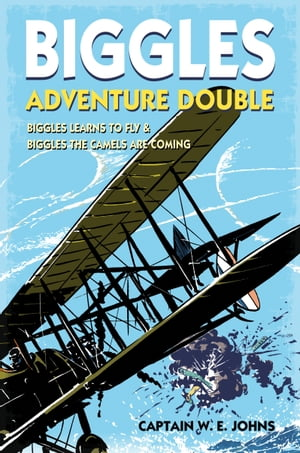 Biggles Adventure Double: Biggles Learns to Fly & Biggles the Camels are Coming WWI Omnibus Edition