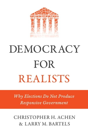 Democracy for Realists Why Elections Do Not Produce Responsive Government
