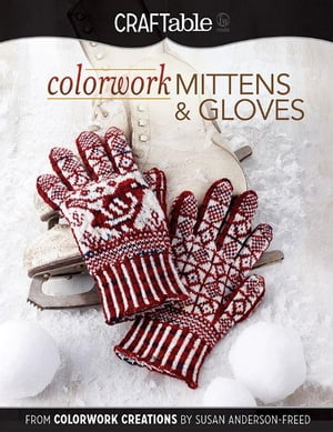 Colorwork Mittens & Gloves: From Colorwork Creations by Susan Anderson-Freed From Colorwork Creations by Susan Anderson-Freed