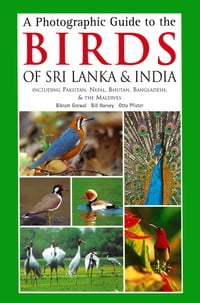 Photographic Guide to the Birds of Sri Lanka: Including Pakistan, Nepal, Bhutanh, Bangladesh, & the…