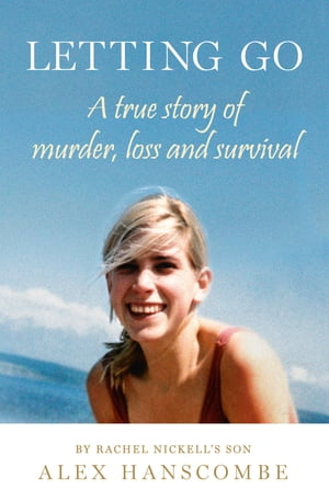 Letting Go: A true story of murder,  loss and survival by Rachel Nickell?s son