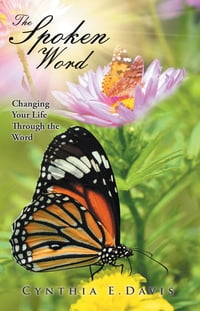 The Spoken Word: Changing Your Life Through the Word