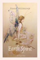 Earth Spirit: A Tragedy in Four Acts by Frank Wedekind