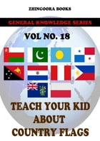 Teach Your Kids About Country Flags [Vol 18] by Zhingoora Books