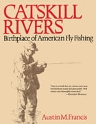 Catskill Rivers: Birthplace of American Fly Fishing