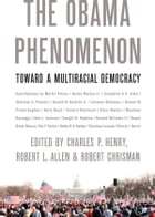 The Obama Phenomenon: Toward a Multiracial Democracy by Charles P. Henry