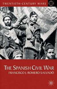 The Spanish Civil War: Origins, Course and Outcomes