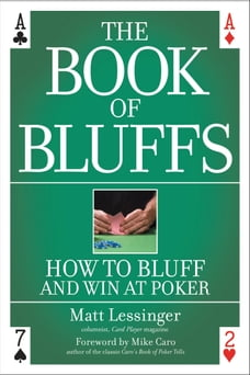 The Book of Bluffs: How to Bluff and Win at Poker
