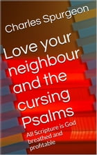 Love your neighbour and the cursing psalms: All Scripture is God breathed and profitable by Charles Spurgeon