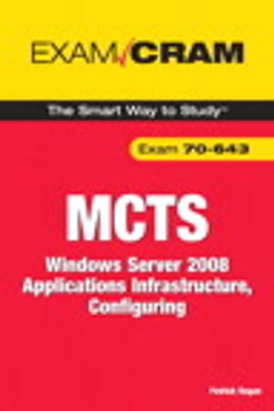 MCTS 70-643 Exam Cram Windows Server 2008 Applications Infrastructure,  Configuring