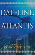 Dateline: Atlantis by Lynn Voedisch