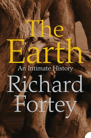 The Earth: An Intimate History (Text Only) by Richard Fortey