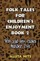 Folk Tales for Children's Enjoyment Book 2: Why and How Fables Number Two by Aluta Nite