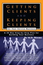 Getting Clients and Keeping Clients for Your Service Business: A 30-day Step-by-step Plan for Building Your Business by M D  Weems