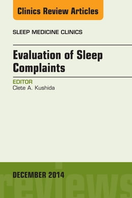 Book Evaluation of Sleep Complaints, An Issue of Sleep Medicine Clinics, E-Book by Clete Kushida, MD PhD