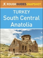 The Rough Guide Snapshot Turkey: South Central Anatolia by Rough Guides