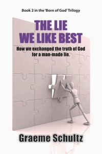 The Lie We Like Best: How We Exchanged the Truth Of God For A Man-made Lie