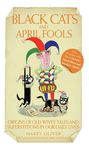 Black Cats & April Fools - Origins of Old Wives Tales and Superstitions in Our Daily Lives